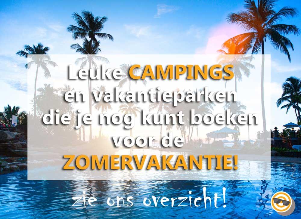Last-minute zomervakantie boeken, de leukste campings en vakantieparken waar nog plek is!